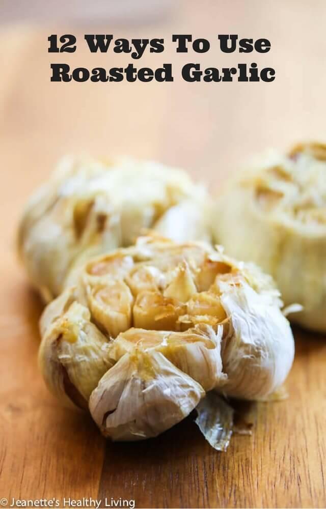 12 Ways To Use Roasted Garlic