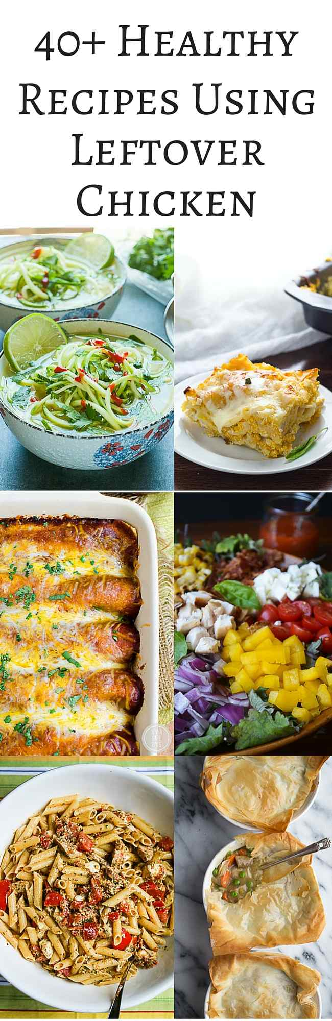 40+ Healthy Recipes Using Leftover Chicken - use leftover roasted, grilled, and poached chicken in salads, soups, enchiladas, empanadas, pasta and more