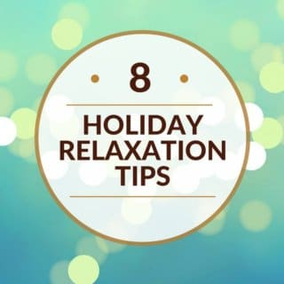 8 Holiday Relaxation Tips