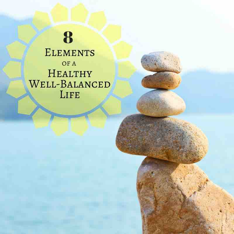 How To Attain a Healthy Well Balanced Life - these eight elements are all important to achieving healthy well balanced life