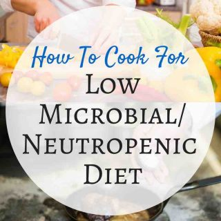 Cooking For Low Microbial Neutropenic Diet