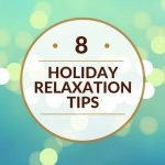 8 Holiday Relaxation Tips - Reduce stress and enjoy the holidays this year