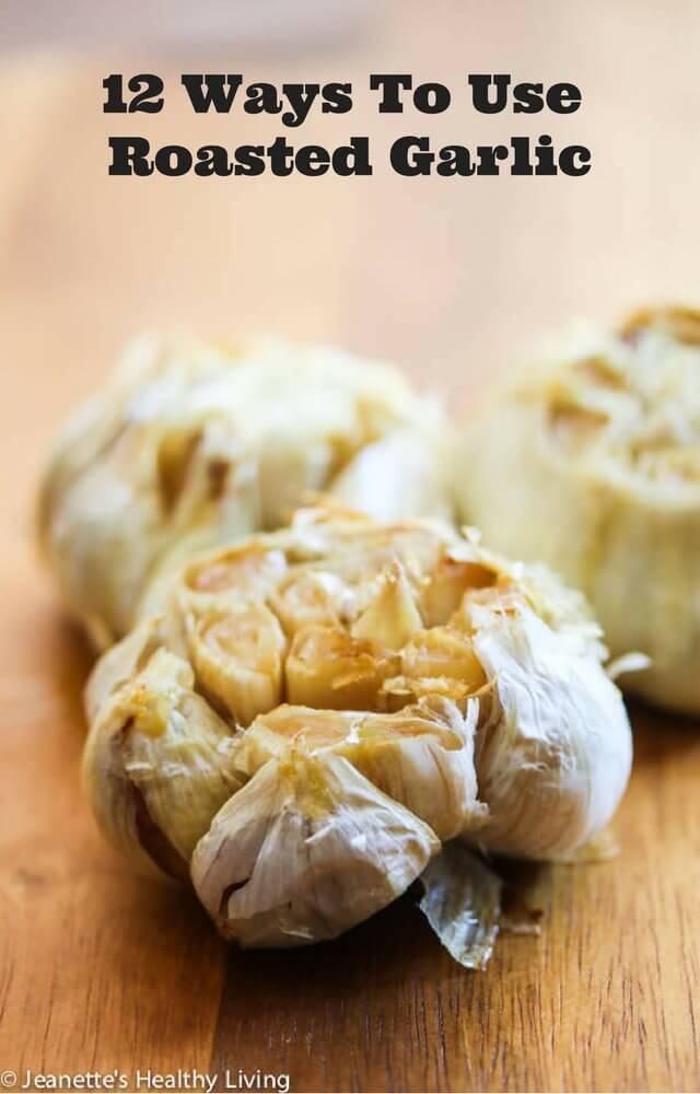 12 Ways To Use Roasted Garlic