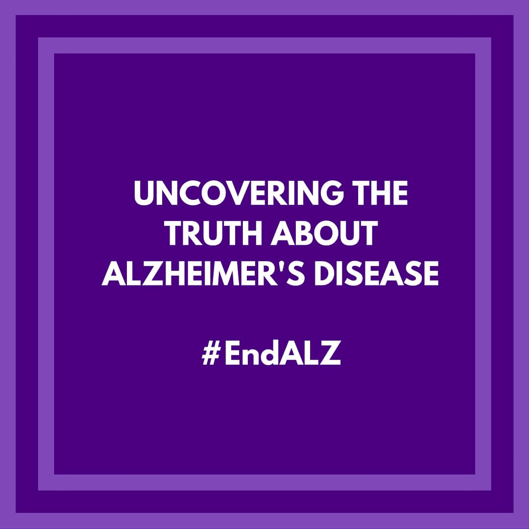 Uncovering the Truth about Alzheimer's Disease - learn the truths about Alzheimer's Disease to help #ENDALZ