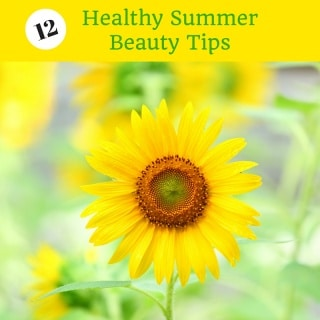 12 Healthy Summer Beauty Tips - follow these tips to refresh, rebalance and reenergize your body, mind and spirit this summer