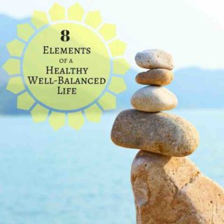 How To Attain a Healthy Well Balanced Life - these eight elements are all important to achieving healthy well balan