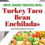 Turkey Taco Bean Enchiladas - freeze ahead of time and bake when ready to eat