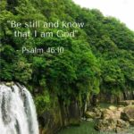 """Be Still And Know I Am God"" - Psalm 46-10"