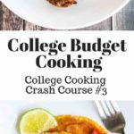 College Cooking Crash Course: Cooking on a Low Budget Cooking - cooking on a low budget of $6/day. Learn how to make huevos rancheros, quesadillas and burrito bowls