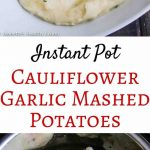 Cauliflower Garlic Mashed Potatoes are healthy, delicious and easy to make in an Instant Pot. Just 4 minutes cooking time.