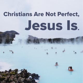 Christians Are Not Perfect, Jesus Is.