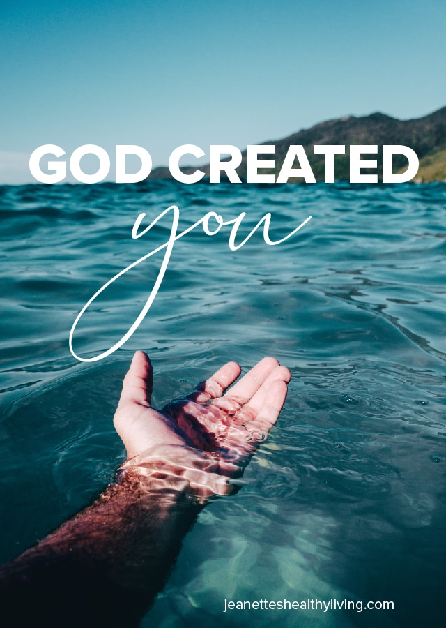 God Created You - While you are not God and you are not perfect, you are a resemblance of God. You reflect Him. You are His masterpiece. You are flawed, but you are beautiful.