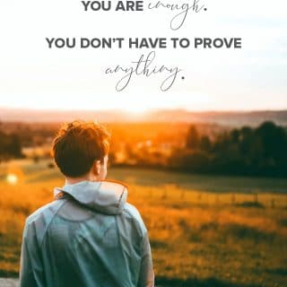 You are Loved. You are Enough. You Don't Have to Prove Anything.