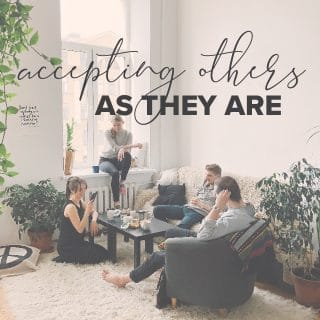 Accepting Others as They Are