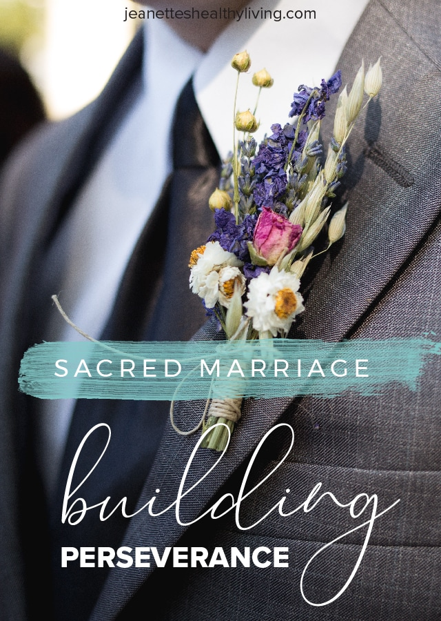 Sacred Marriage: Building Perseverance - Jeanette's Healthy